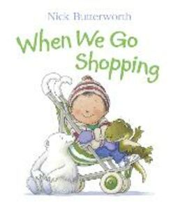 Libro in inglese When We Go Shopping  - Nick Butterworth