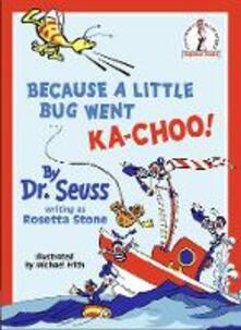 Because A Little Bug Went Ka-Choo! - Dr. Seuss,Rosetta Stone - cover