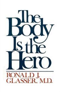 Foto Cover di Body is the Hero, Ebook inglese di Ronald J. Glasser, edito da Distributed via Smashwords