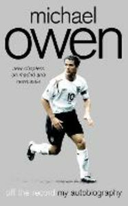 Libro in inglese Michael Owen: Off the Record  - Michael Owen