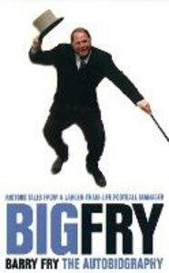 Libro in inglese Big Fry: Barry Fry - The Autobiography  - Barry Fry