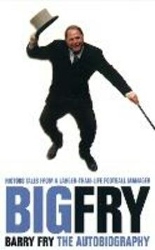 Big Fry: Barry Fry: the Autobiography - Barry Fry - cover