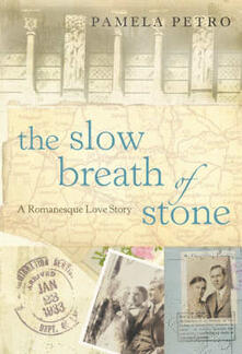 The Slow Breath of Stone: A Romanesque Love Story - Pamela Petro - cover