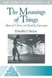The Meanings of Things: Material Culture and Symbolic Expression - cover