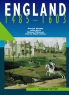 England 1485-1603 - Derrick Murphy,Patrick Walsh-Atkins - cover