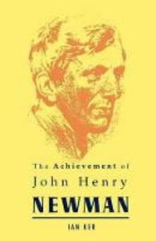 The Achievement of John Henry Newman - I. T. Ker - cover