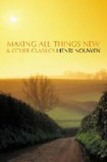 Making All Things New and Other Classics - Henri Nouwen - cover