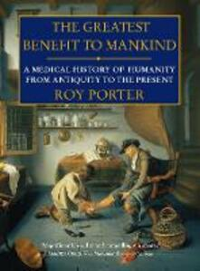 The Greatest Benefit to Mankind: A Medical History of Humanity - Roy Porter - cover