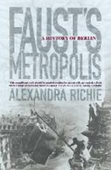 Faust's Metropolis: A History of Berlin - Alexandra Richie - cover