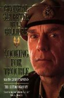 Looking for Trouble: SAS to Gulf Command - Gen. Sir Peter de la Billiere - cover