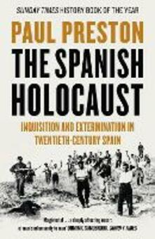The Spanish Holocaust: Inquisition and Extermination in Twentieth-Century Spain - Paul Preston - cover