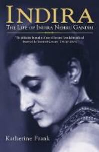 Indira: The Life of Indira Nehru Gandhi - Katherine Frank - cover