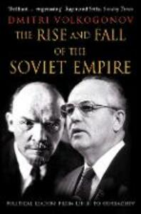 The Rise and Fall of the Soviet Empire: Political Leaders from Lenin to Gorbachev - Dmitri Volkogonov - cover