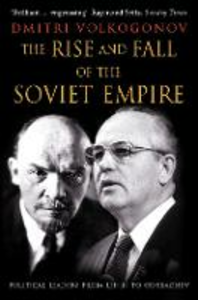 Libro in inglese The Rise and Fall of the Soviet Empire: Political Leaders from Lenin to Gorbachev  - Dmitri Volkogonov