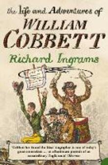 The Life and Adventures of William Cobbett - Richard Ingrams - cover