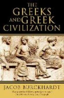 The Greeks and Greek Civilization - Jacob Burckhardt - cover