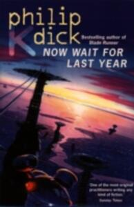 Now Wait for Last Year - Philip K. Dick - cover