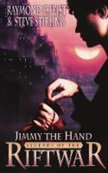 Jimmy the Hand - Raymond E. Feist,Steve Stirling - cover