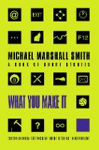 Libro in inglese What You Make it: Selected Short Stories  - Michael Marshall Smith
