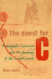 The Quest for C: Mansfield Cumming and the Founding of the Secret Service - Alan Judd - cover