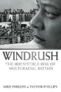 Libro inglese Windrush: The Irresistible Rise of Multi-racial Britain Trevor Phillips , Mike Phillips
