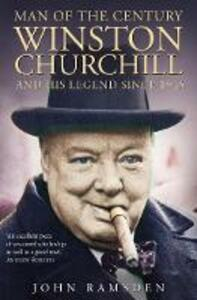 Man of the Century: Winston Churchill and His Legend Since 1945 - John Ramsden - cover