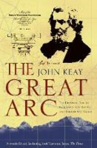 The Great Arc: The Dramatic Tale of How India Was Mapped and Everest Was Named - John Keay - cover