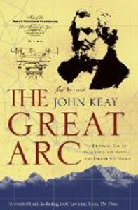 Libro in inglese The Great Arc: The Dramatic Tale of How India Was Mapped and Everest Was Named  - John Keay