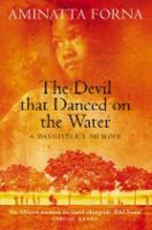 The Devil That Danced on the Water: A Daughter's Memoir - Aminatta Forna - cover