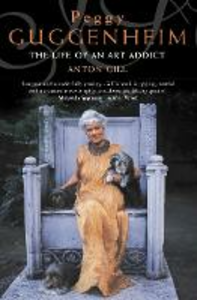 Libro in inglese Peggy Guggenheim: The Life of an Art Addict  - Anton Gill
