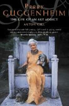 Peggy Guggenheim: The Life of an Art Addict - Anton Gill - cover