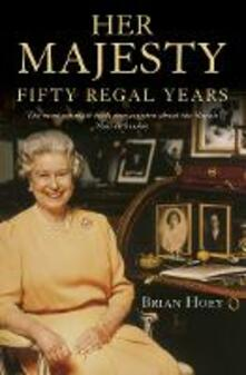 Her Majesty: 50 Regal Years - Brian Hoey - cover