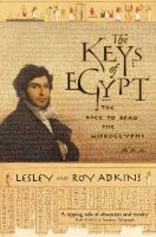 The Keys of Egypt: The Race to Read the Hieroglyphs - Lesley Adkins,Roy A. Adkins - cover