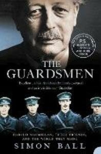 The Guardsmen: Harold Macmillan, Three Friends and the World They Made - Simon Ball - cover
