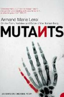 Mutants: On the Form, Varieties and Errors of the Human Body - Armand Marie Leroi - cover