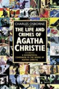 The Life and Crimes of Agatha Christie: A Biographical Companion to the Works of Agatha Christie - Charles Osborne - cover