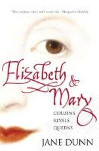 Elizabeth and Mary: Cousins, Rivals, Queens - Jane Dunn - cover