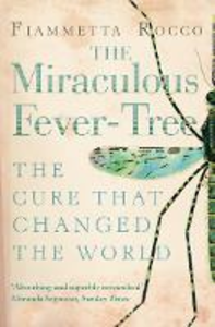 Libro in inglese The Miraculous Fever-tree: Malaria, Medicine and the Cure That Changed the World  - Fiametta Rocco