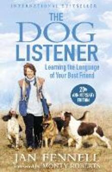 The Dog Listener: Learning the Language of Your Best Friend - Jan Fennell - cover