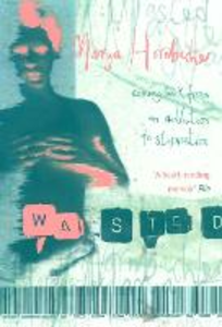 Libro in inglese Wasted: A Memoir of Anorexia and Bulimia  - Marya Hornbacher