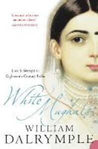 Libro in inglese White Mughals: Love and Betrayal in 18th-Century India  - William Dalrymple