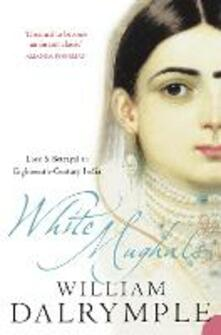 White Mughals: Love and Betrayal in 18th-Century India - William Dalrymple - cover