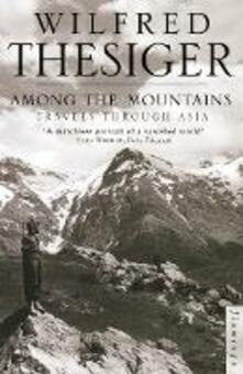Among the Mountains: Travels Through Asia - Wilfred Thesiger - cover