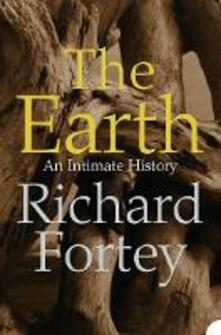 The Earth: An Intimate History - Richard Fortey - cover