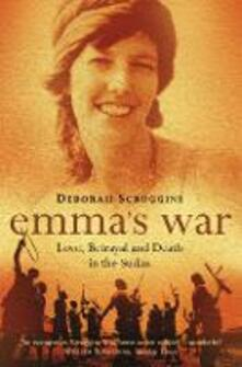 Emma's War: Love, Betrayal and Death in the Sudan - Deborah Scroggins - cover