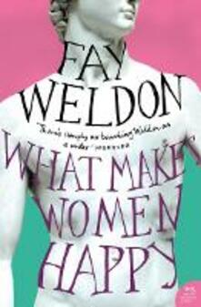 What Makes Women Happy - Fay Weldon - cover