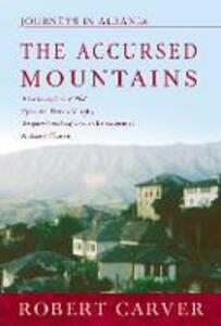 The Accursed Mountains: Journeys in Albania - Robert Carver - cover