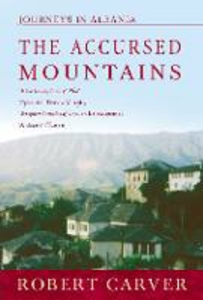 Libro in inglese The Accursed Mountains: Journeys Through Albania  - Robert Carver