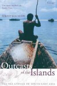 Outcasts of the Islands: The Sea Gypsies of South East Asia - Sebastian Hope - cover
