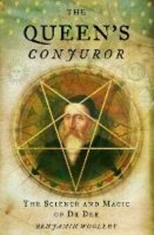 The Queen's Conjuror: The Life and Magic of Dr. Dee - Benjamin Woolley - cover
